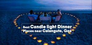Best Candle light Dinner Places near Calangute, Goa